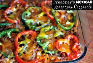 Preacher's {Mexican} Macaroni Casserole Recipe